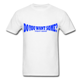 Do You Want Some fight Gear Logo Blue on White T-shirt