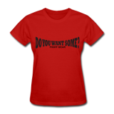Do You Want Some fight Gear Logo Black on Red Women's T-shir