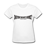Do You Want Some fight Gear Logo Black on White Women's T-sh