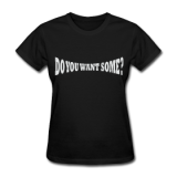 Do You Want Some fight Gear Logo White on Black Women's T-sh
